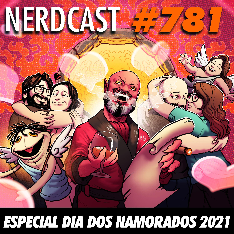 NerdCast 781 - Especial Dia dos Namorados 2021
