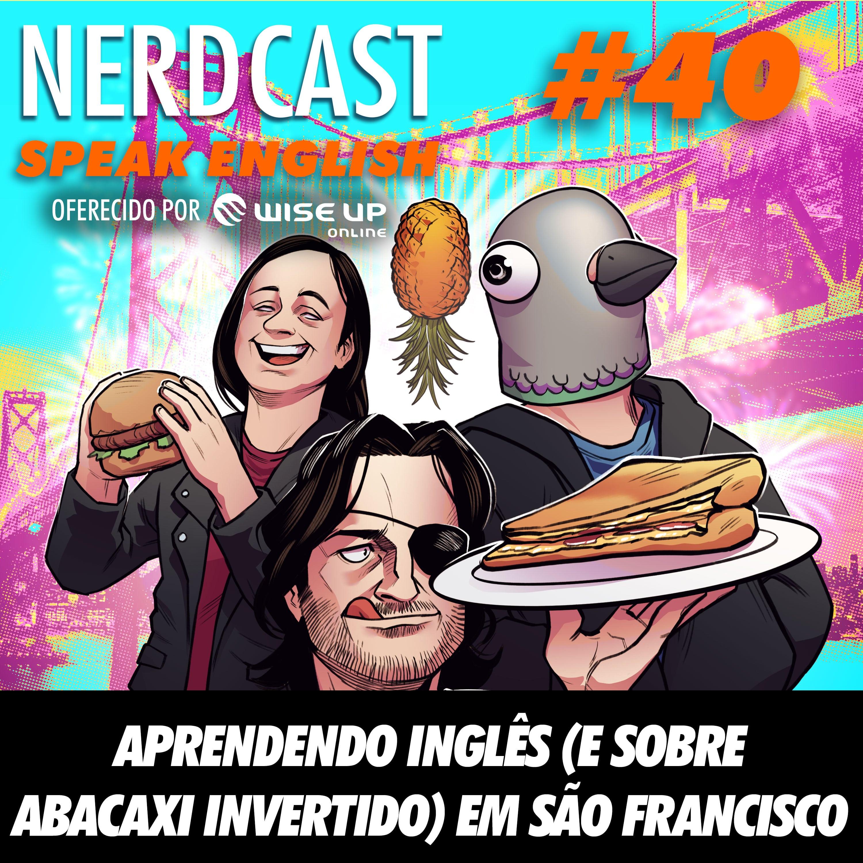 Speak English 40 - Aprendendo inglês (e sobre abacaxi invertido) em São Francisco