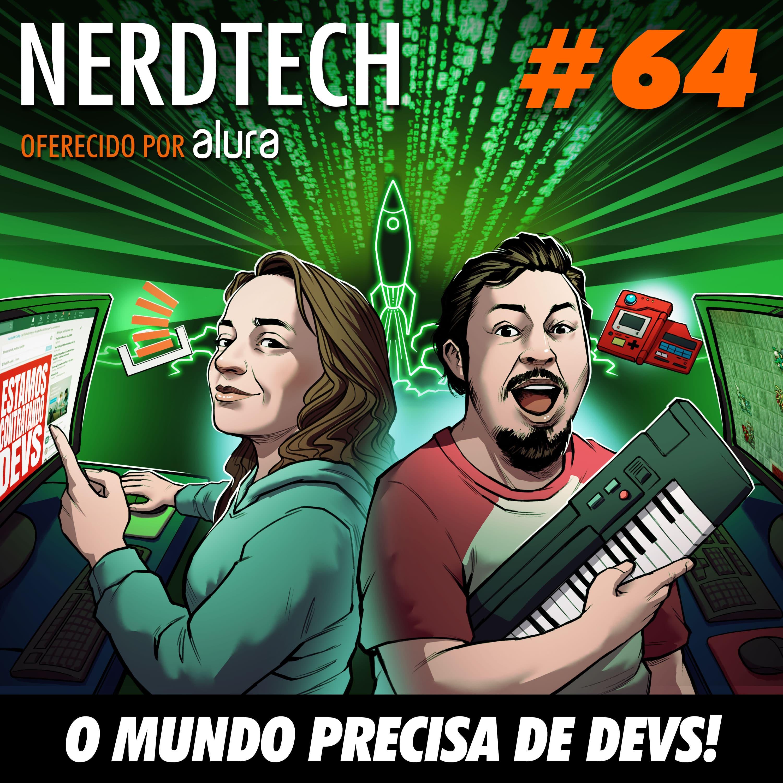 NerdTech 64 - O mundo precisa de Devs!