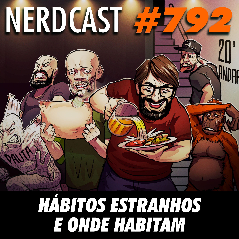 NerdCast 792 - Hábitos estranhos e onde habitam
