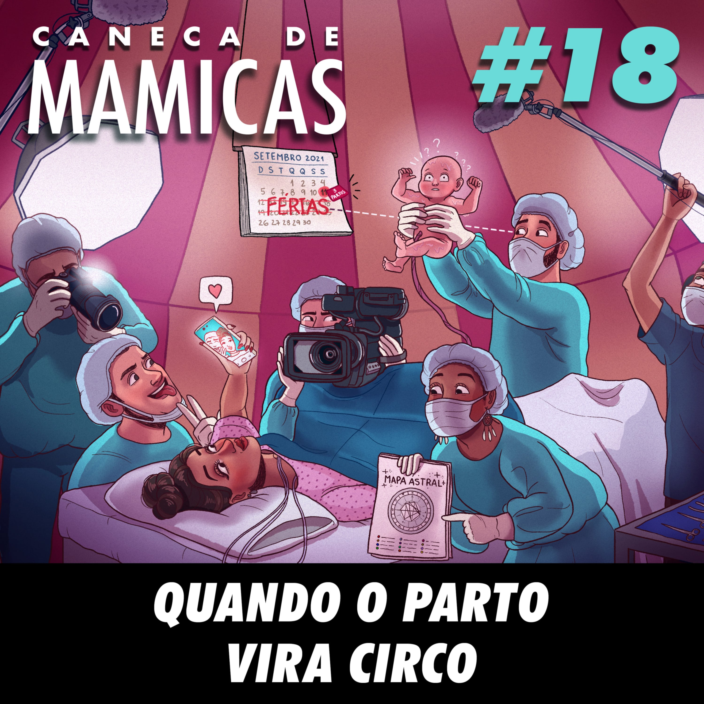 Caneca de Mamicas 18 - Quando o parto vira circo