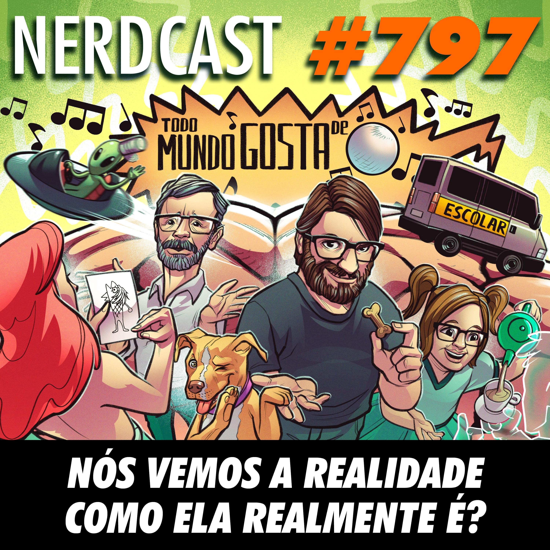 NerdCast 797 - Nós vemos a realidade como ela realmente é?