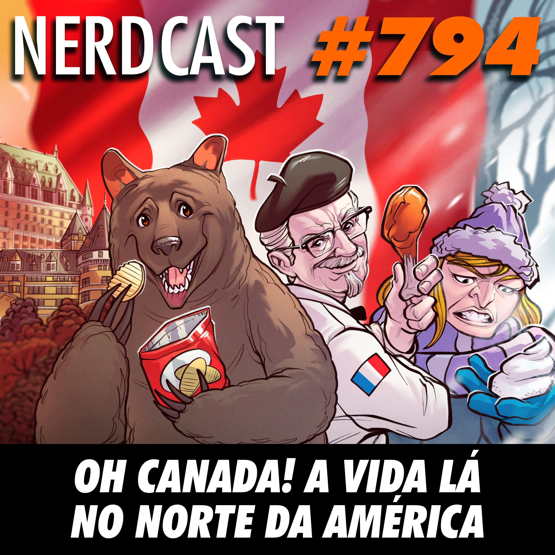 NerdCast 794 - Oh Canada! A vida lá no norte da América