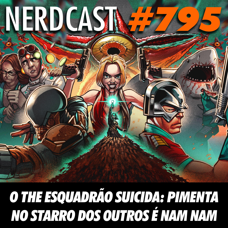 NerdCast 795 - O The Esquadrão Suicida: Pimenta no Starro dos outros é nam nam