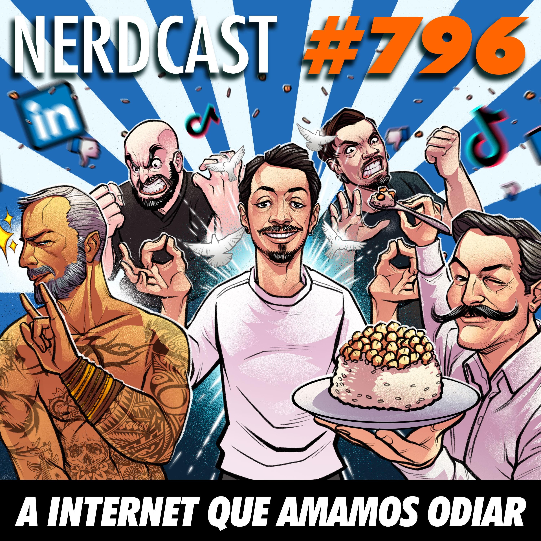 NerdCast 796 - A internet que amamos odiar