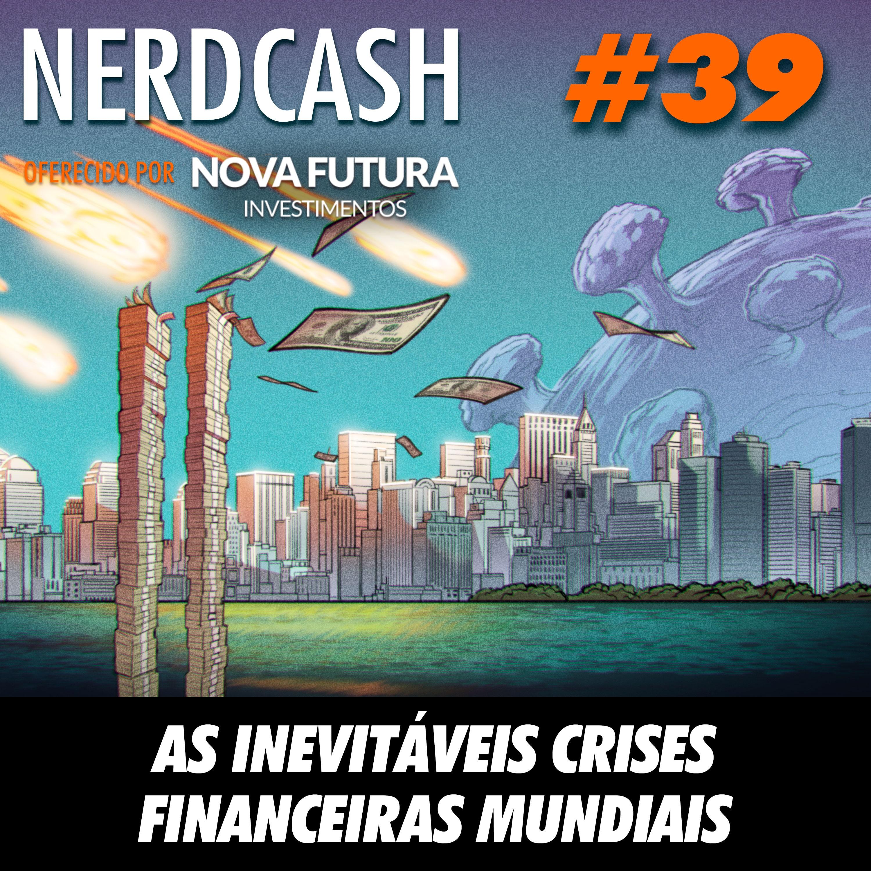NerdCash 39 - As inevitáveis crises financeiras mundiais