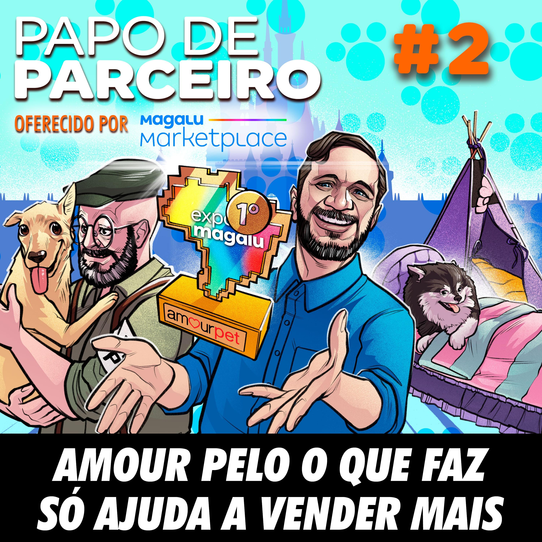 Papo de Parceiro 02 - Amour pelo o que faz só ajuda a vender mais