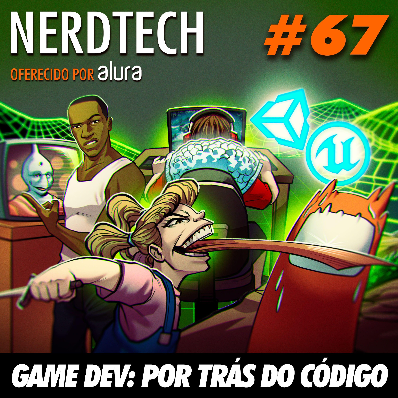 NerdTech 67 - Game DEV: Por trás do código