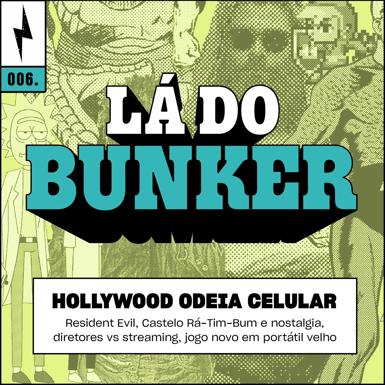 Lá do Bunker 06 - Hollywood odeia celular