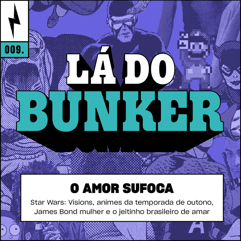 Lá do Bunker 09 - O amor sufoca