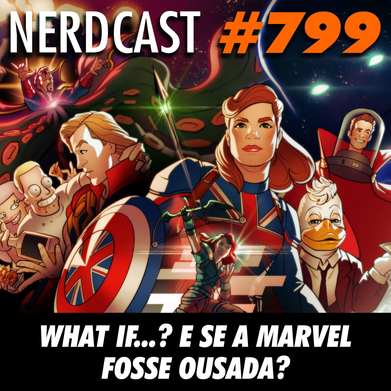 NerdCast 799 - What If…? E se a Marvel fosse ousada?