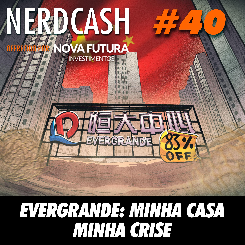 NerdCash 40 - Evergrande: Minha casa, minha crise