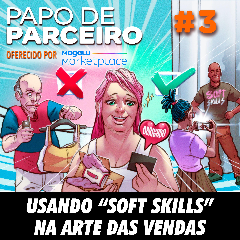 """Papo de Parceiro 03 - Usando """"soft skills"""" na arte das vendas"""