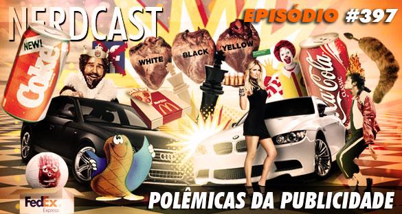 Nerdcast 397 - Polêmicas da Publicidade