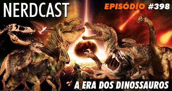 Nerdcast 398 - A Era dos Dinossauros