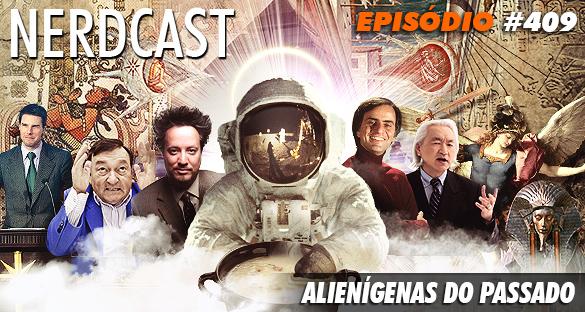 Nerdcast 409 - Alienígenas do Passado