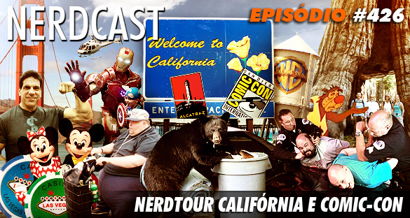 Nerdcast 426 - Nerdtour Califórnia e Comic-Con