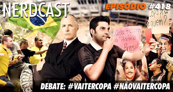 Nerdcast 418 - Debate: #vaitercopa #nãovaitercopa