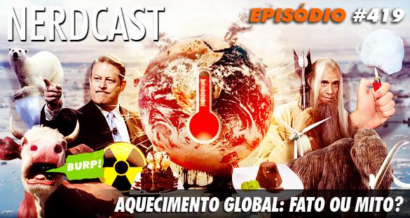 Nerdcast 419 - Aquecimento Global: Fato ou Mito?