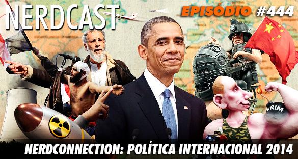 Nerdcast 444 - NerdConnection: Política Internacional 2014