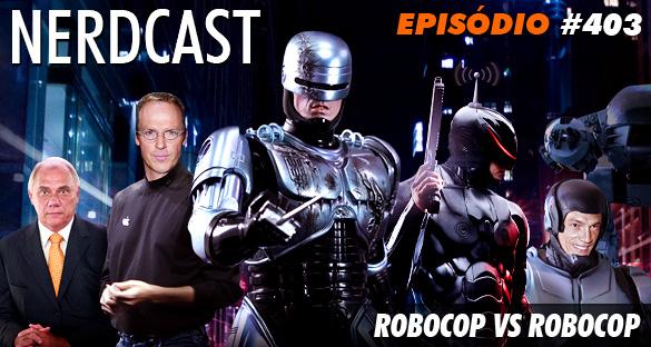 Nerdcast 403 - Robocop vs Robocop