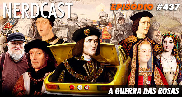 Nerdcast 437 - A Guerra das Rosas