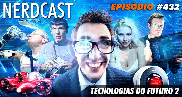Nerdcast 432 - Tecnologias do futuro 2