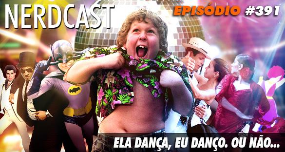 Nerdcast 391 - Ela dança, eu danço. Ou não...