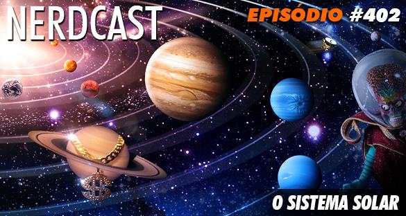 Nerdcast 402 - O Sistema Solar