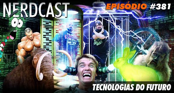 Nerdcast 381 - Tecnologias do Futuro