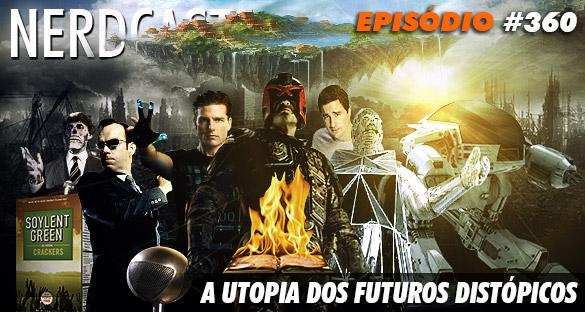 Nerdcast 360 - A Utopia dos Futuros Distópicos