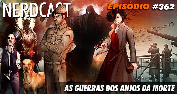 Nerdcast 362 - As Guerras dos Anjos da Morte