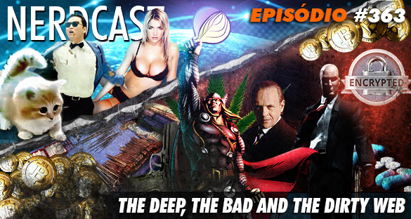 Nerdcast 363 - The Deep, the bad and the dirty web