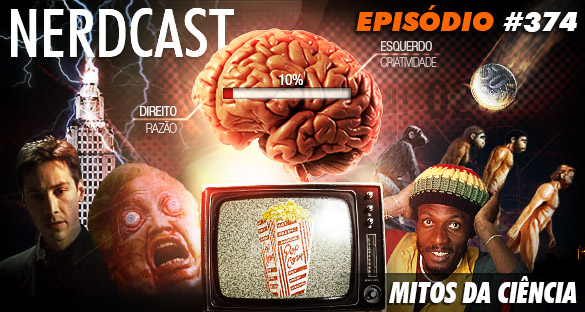 Nerdcast 374 - Mitos da Ciência