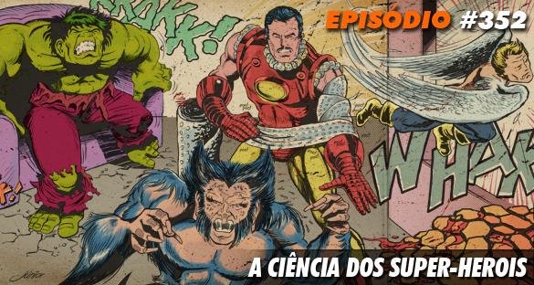 Nerdcast 352 - A Ciência dos Super-Heróis